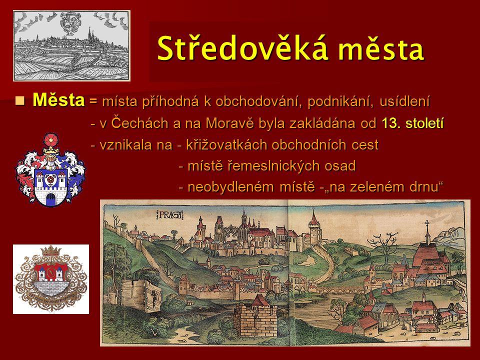 Středověká města Města = místa příhodná k obchodování, podnikání, usídlení. - v Čechách a na Moravě byla zakládána od 13. století.