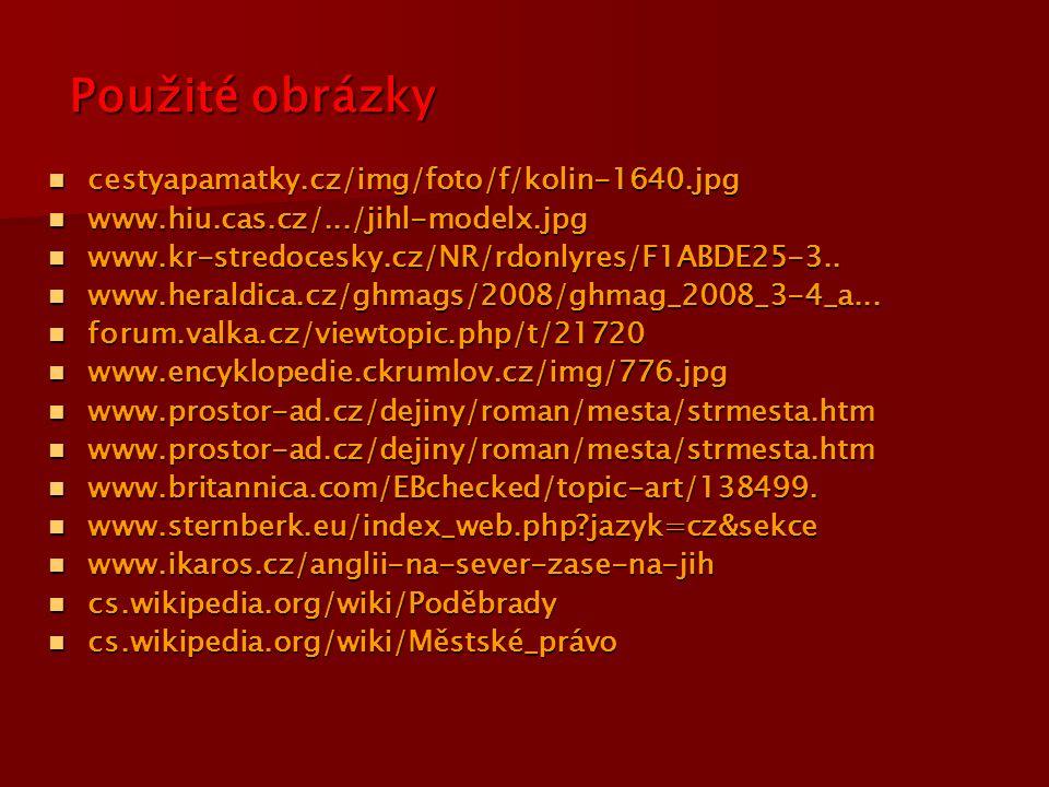 Použité obrázky cestyapamatky.cz/img/foto/f/kolin-1640.jpg
