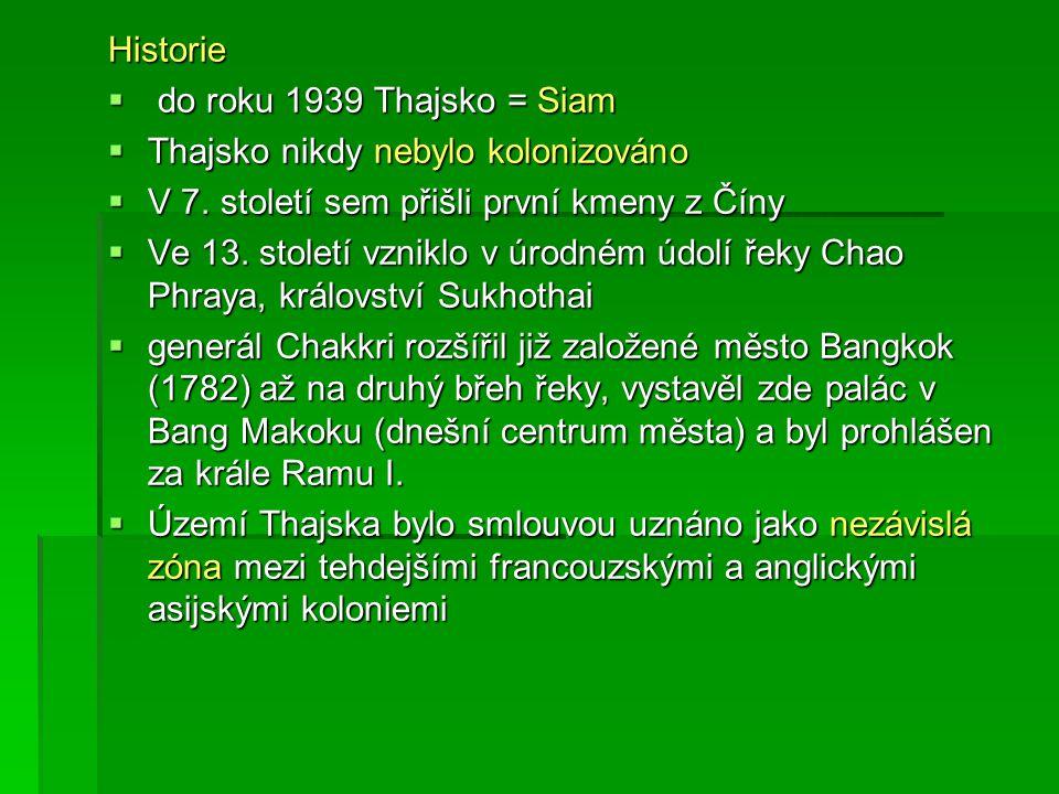 Historie do roku 1939 Thajsko = Siam. Thajsko nikdy nebylo kolonizováno. V 7. století sem přišli první kmeny z Číny.