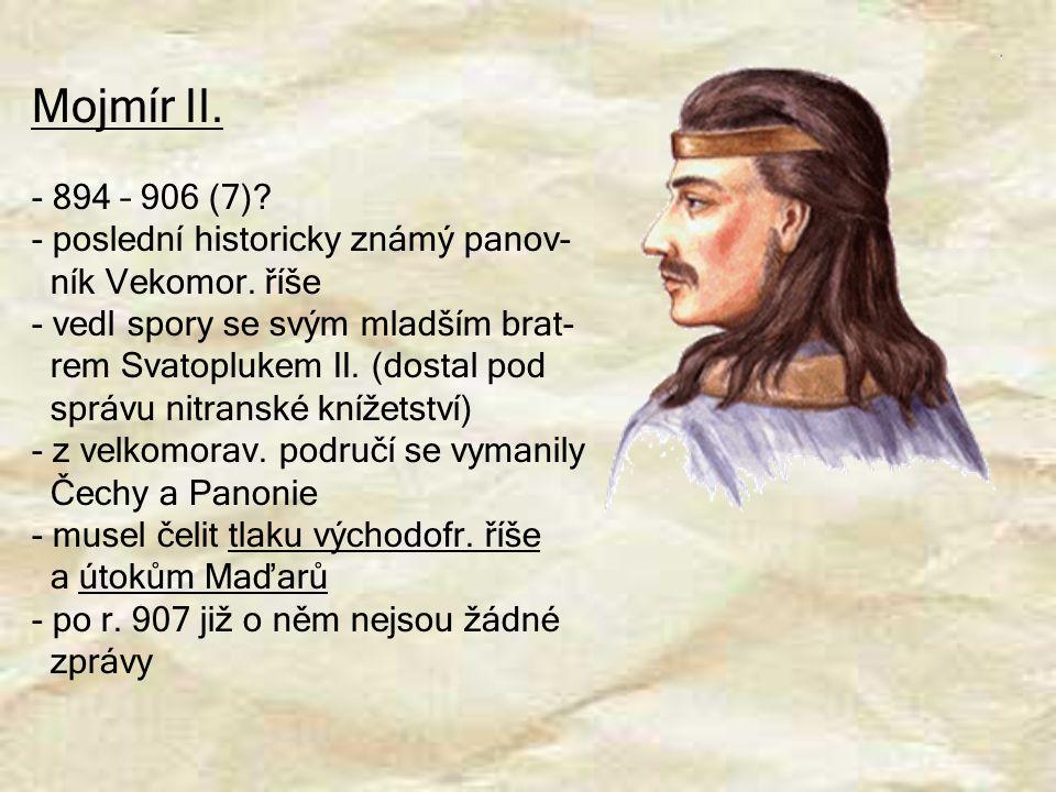 Mojmír II. 894 – 906 (7) poslední historicky známý panov-