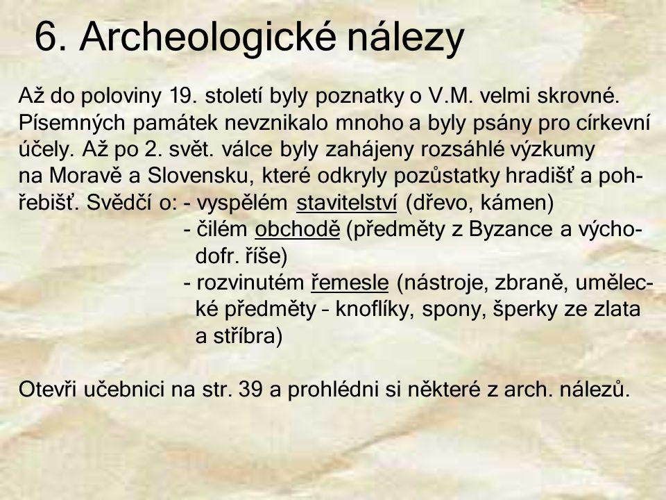 6. Archeologické nálezy Až do poloviny 19. století byly poznatky o V.M. velmi skrovné. Písemných památek nevznikalo mnoho a byly psány pro církevní.