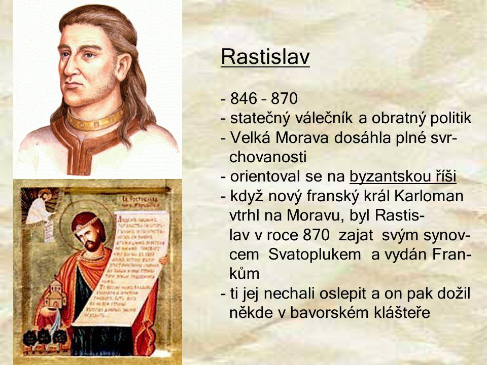 Rastislav 846 – 870 statečný válečník a obratný politik