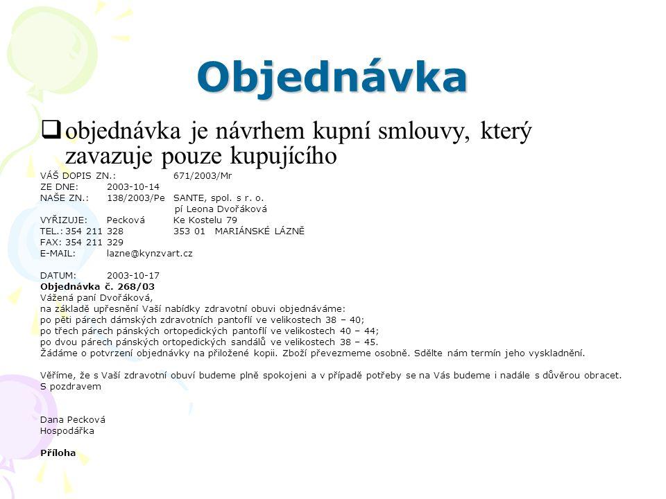 Objednávka objednávka je návrhem kupní smlouvy, který zavazuje pouze kupujícího. VÁŠ DOPIS ZN.: 671/2003/Mr.