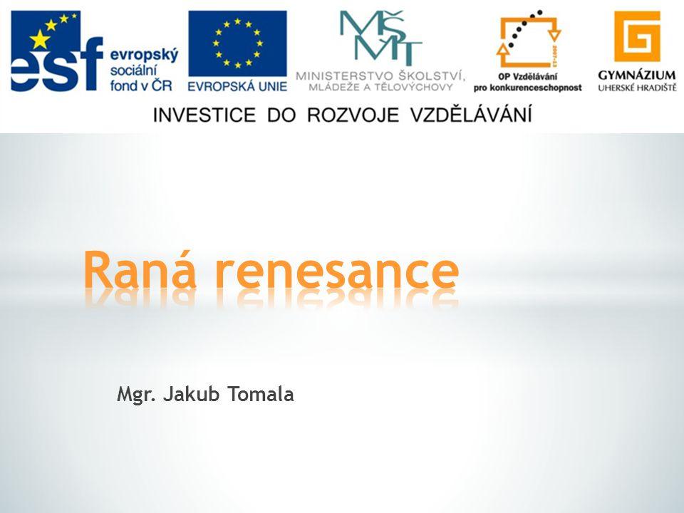 Raná renesance Mgr. Jakub Tomala