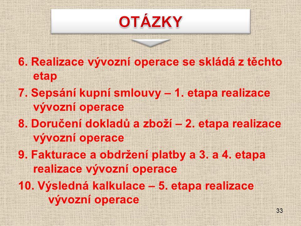 OTÁZKY 6. Realizace vývozní operace se skládá z těchto etap