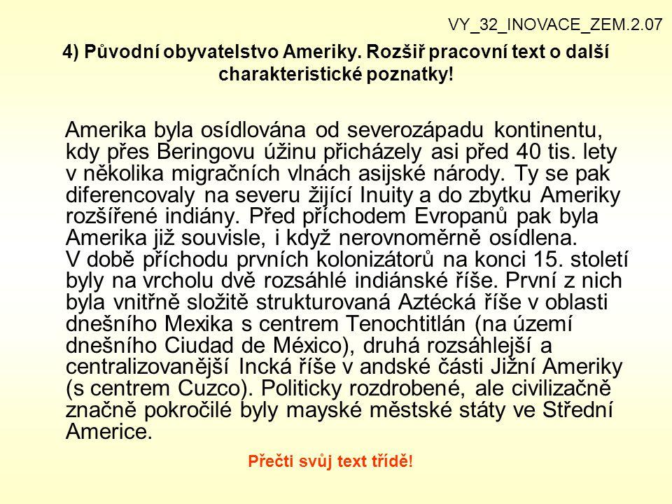 VY_32_INOVACE_ZEM.2.07 4) Původní obyvatelstvo Ameriky. Rozšiř pracovní text o další charakteristické poznatky!