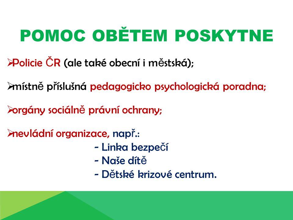 POMOC OBĚTEM POSKYTNE Policie ČR (ale také obecní i městská);