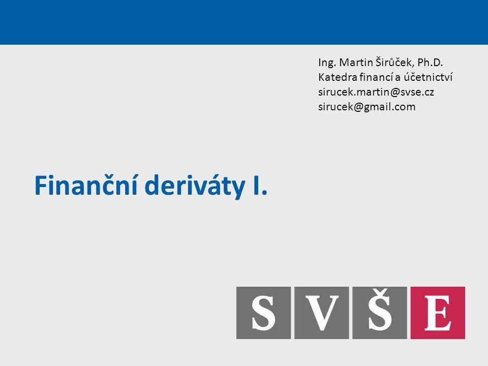 Finanční deriváty I. Ing. Martin Širůček, Ph.D.