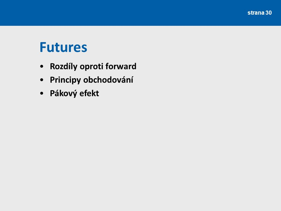 Futures Rozdíly oproti forward Principy obchodování Pákový efekt