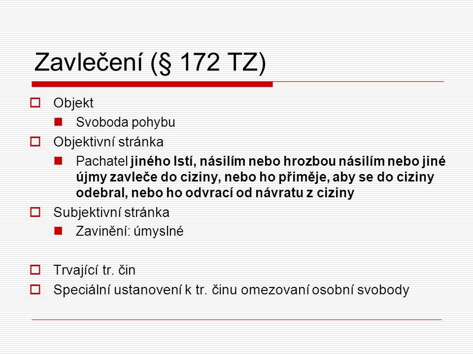 Zavlečení (§ 172 TZ) Objekt Objektivní stránka Subjektivní stránka