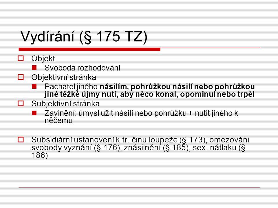 Vydírání (§ 175 TZ) Objekt Objektivní stránka Subjektivní stránka