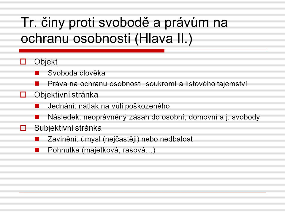 Tr. činy proti svobodě a právům na ochranu osobnosti (Hlava II.)