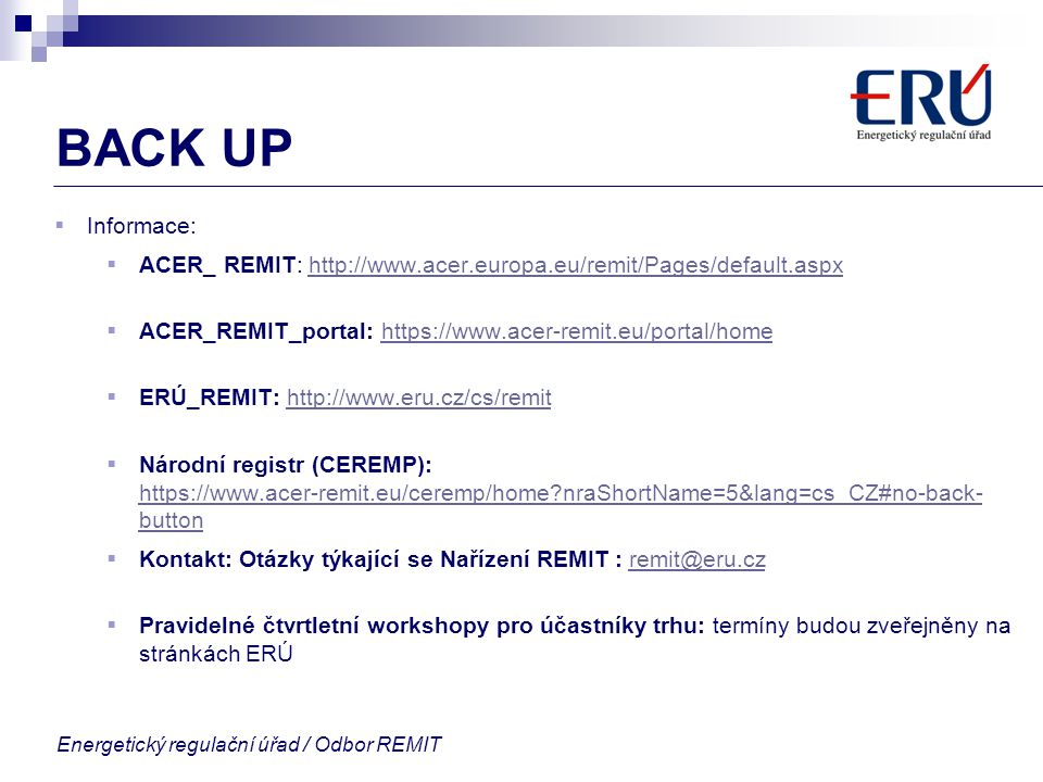 BACK UP Informace: ACER_ REMIT: http://www.acer.europa.eu/remit/Pages/default.aspx. ACER_REMIT_portal: https://www.acer-remit.eu/portal/home.