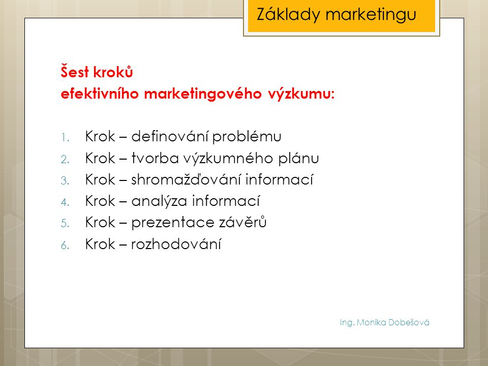 Základy marketingu Šest kroků efektivního marketingového výzkumu: