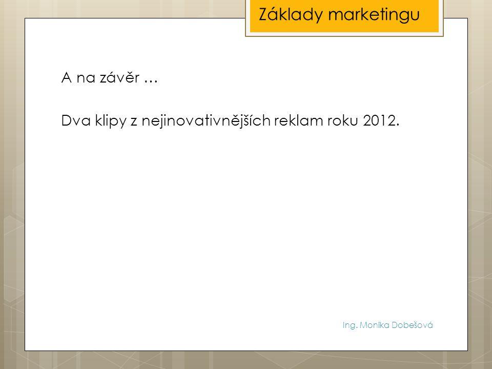 Základy marketingu A na závěr … Dva klipy z nejinovativnějších reklam roku 2012.