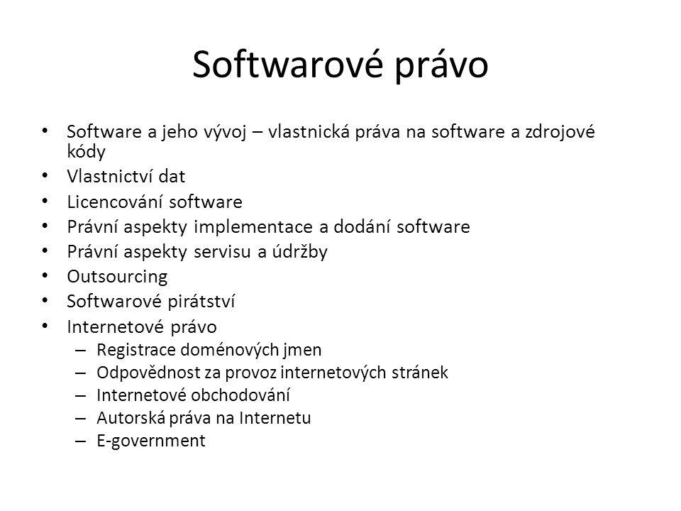 Softwarové právo Software a jeho vývoj – vlastnická práva na software a zdrojové kódy. Vlastnictví dat.