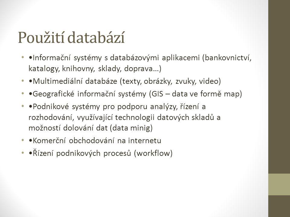 Použití databází •Informační systémy s databázovými aplikacemi (bankovnictví, katalogy, knihovny, sklady, doprava…)