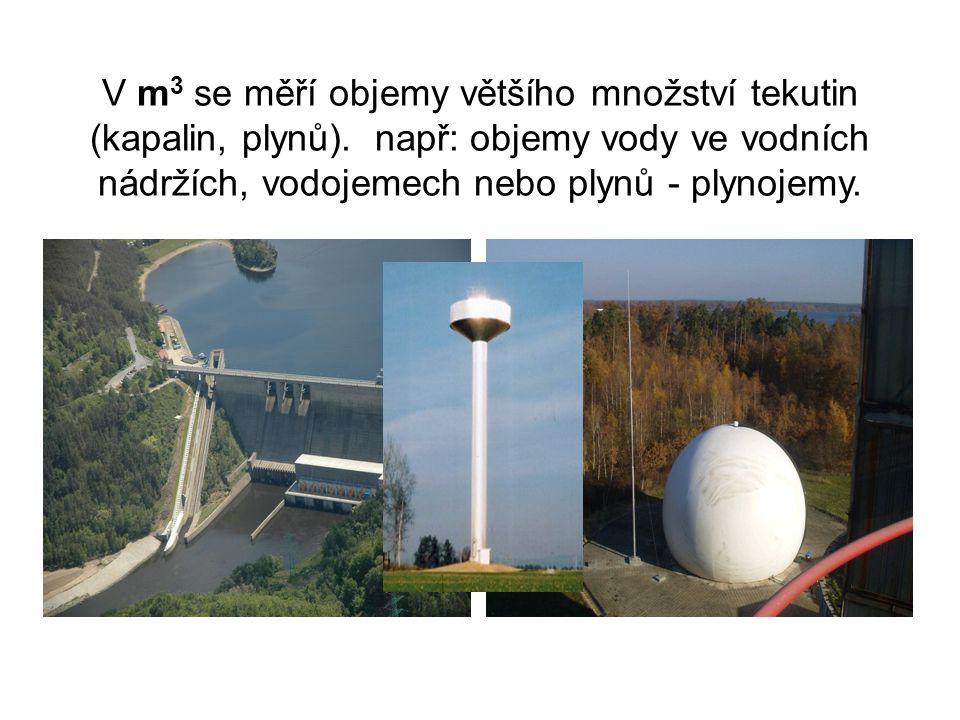 V m3 se měří objemy většího množství tekutin (kapalin, plynů)