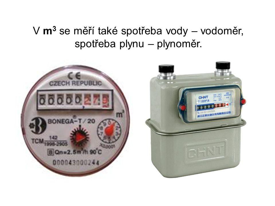 V m3 se měří také spotřeba vody – vodoměr, spotřeba plynu – plynoměr.