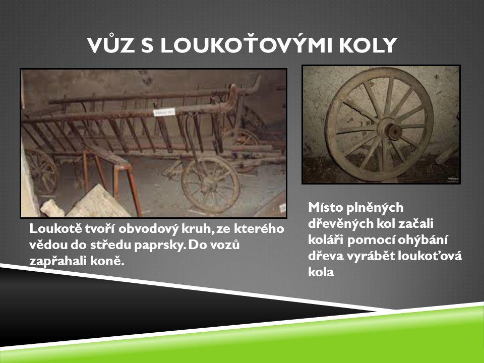 VŮZ S LOUKOŤOVÝMI KOLY Místo plněných dřevěných kol začali koláři pomocí ohýbání dřeva vyrábět loukoťová kola.