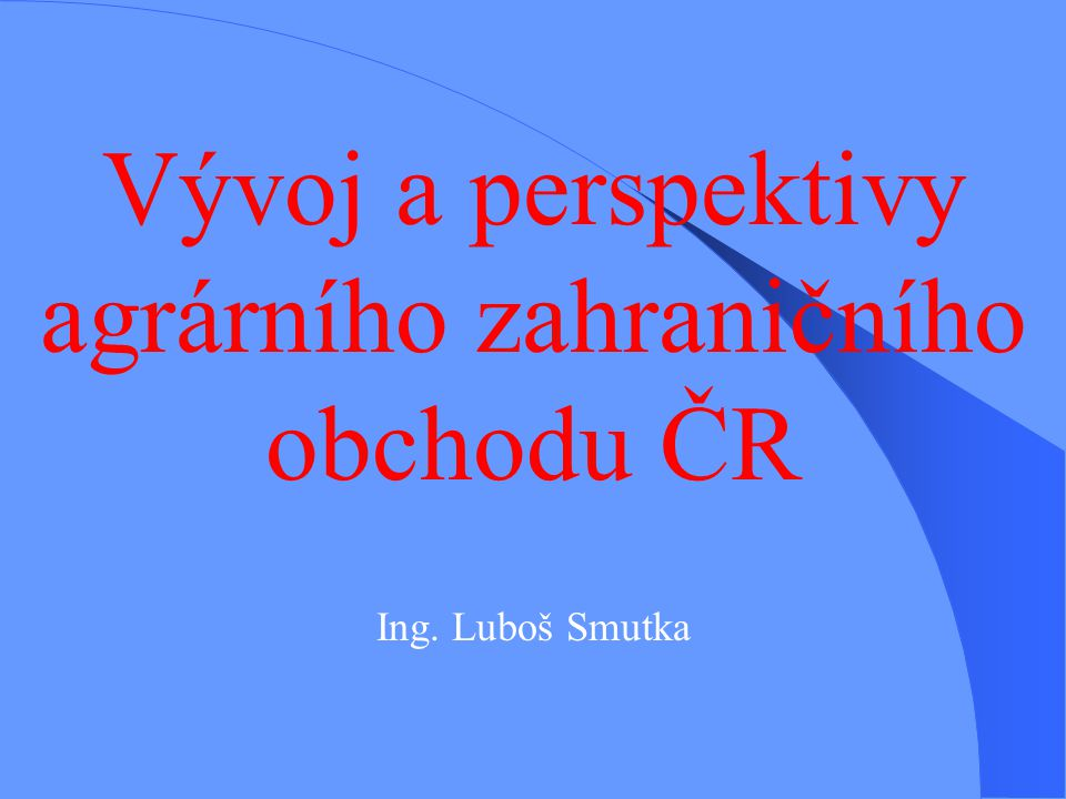 Vývoj a perspektivy agrárního zahraničního obchodu ČR
