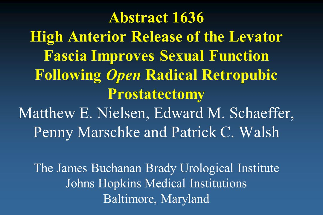 Abstract 1636 High Anterior Release of the Levator Fascia Improves Sexual Function Following Open Radical Retropubic Prostatectomy Matthew E.