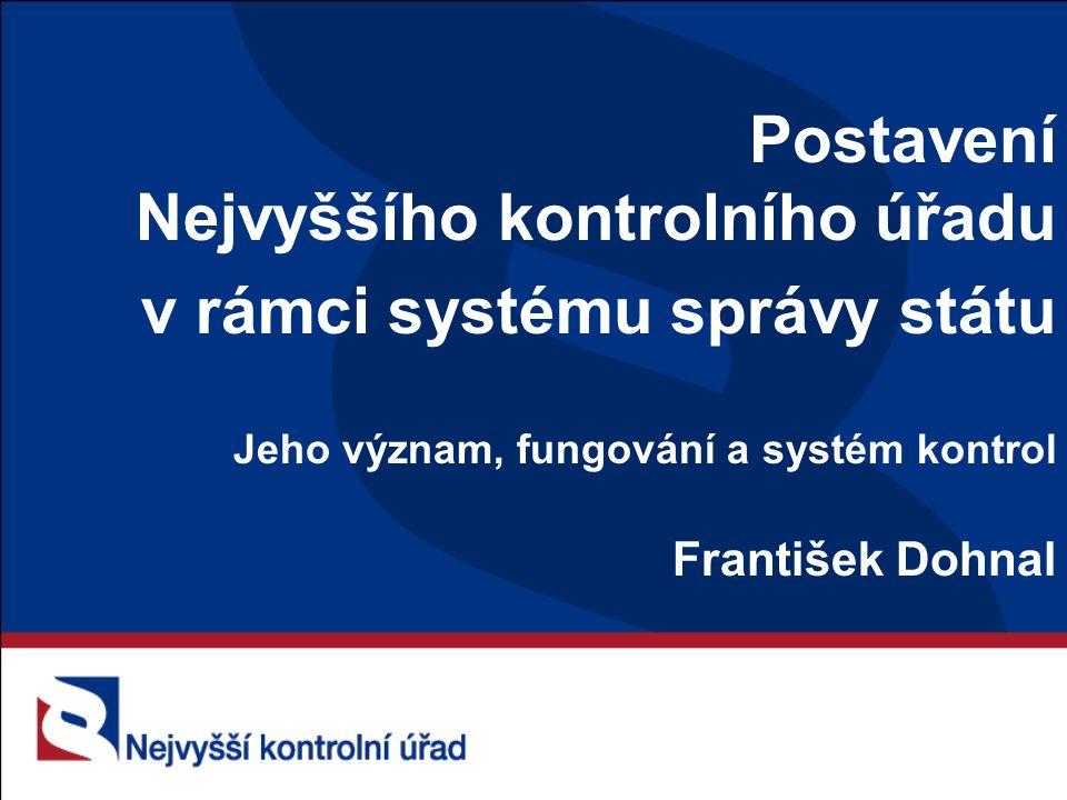 Postavení Nejvyššího kontrolního úřadu v rámci systému správy státu Jeho význam, fungování a systém kontrol František Dohnal
