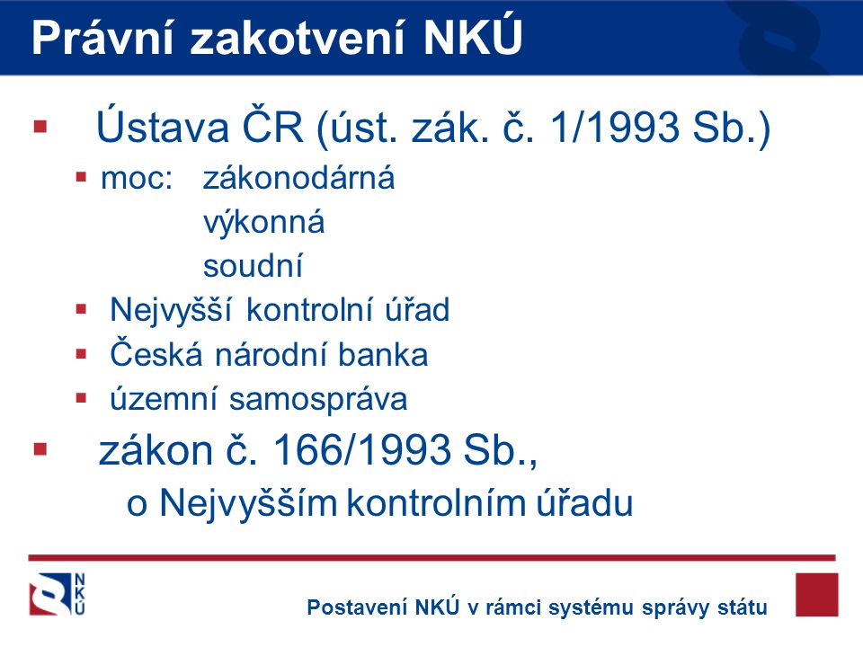 Právní zakotvení NKÚ Ústava ČR (úst. zák. č. 1/1993 Sb.)