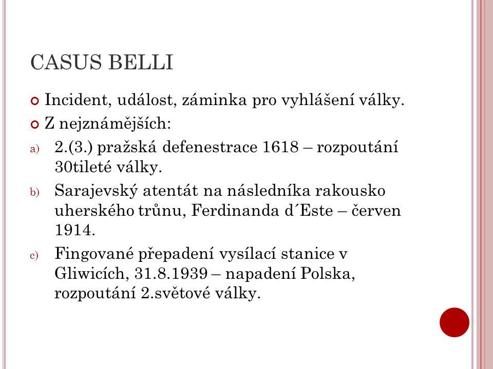 CASUS BELLI Incident, událost, záminka pro vyhlášení války.