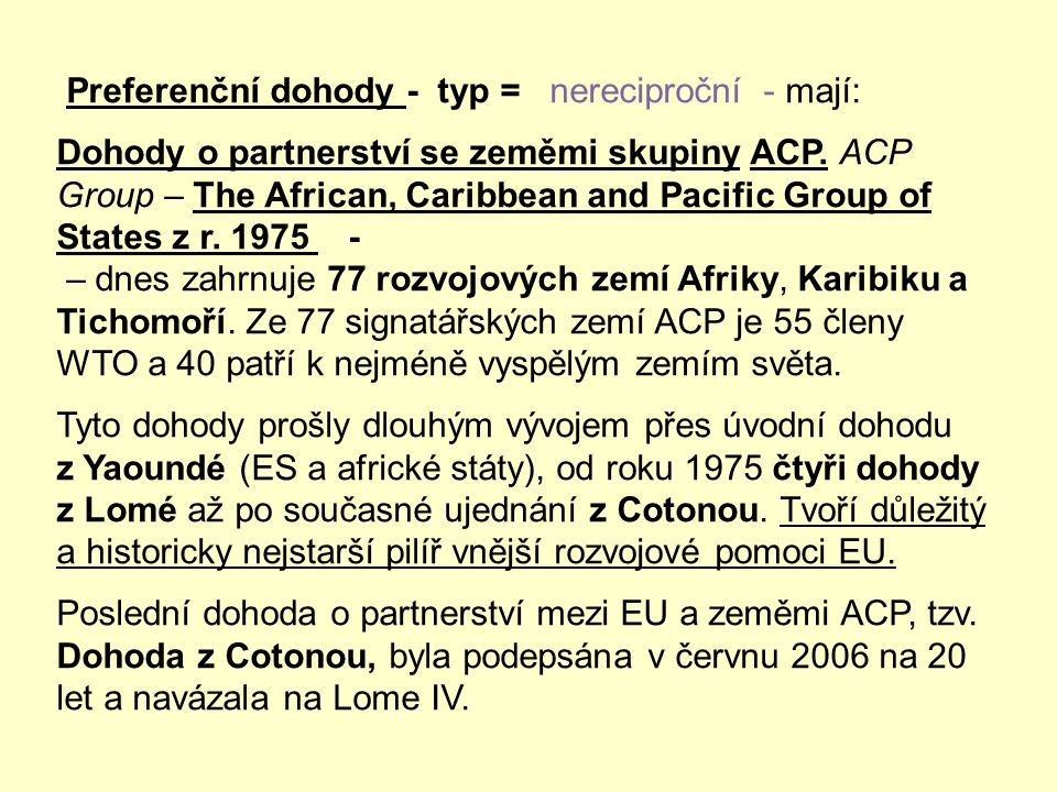 Preferenční dohody - typ = nereciproční - mají: