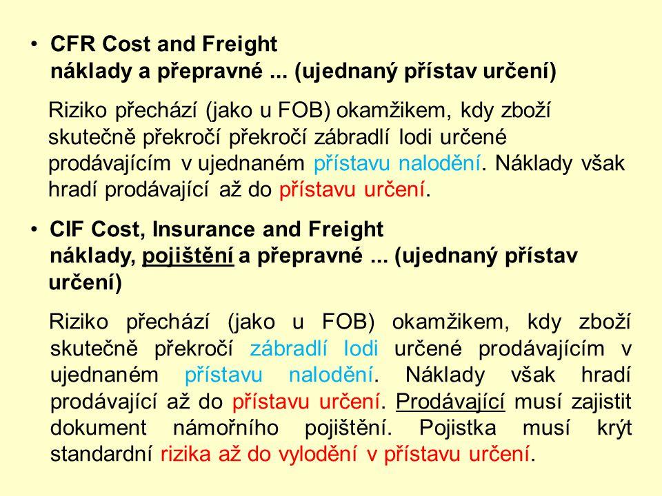 CFR Cost and Freight náklady a přepravné ... (ujednaný přístav určení)