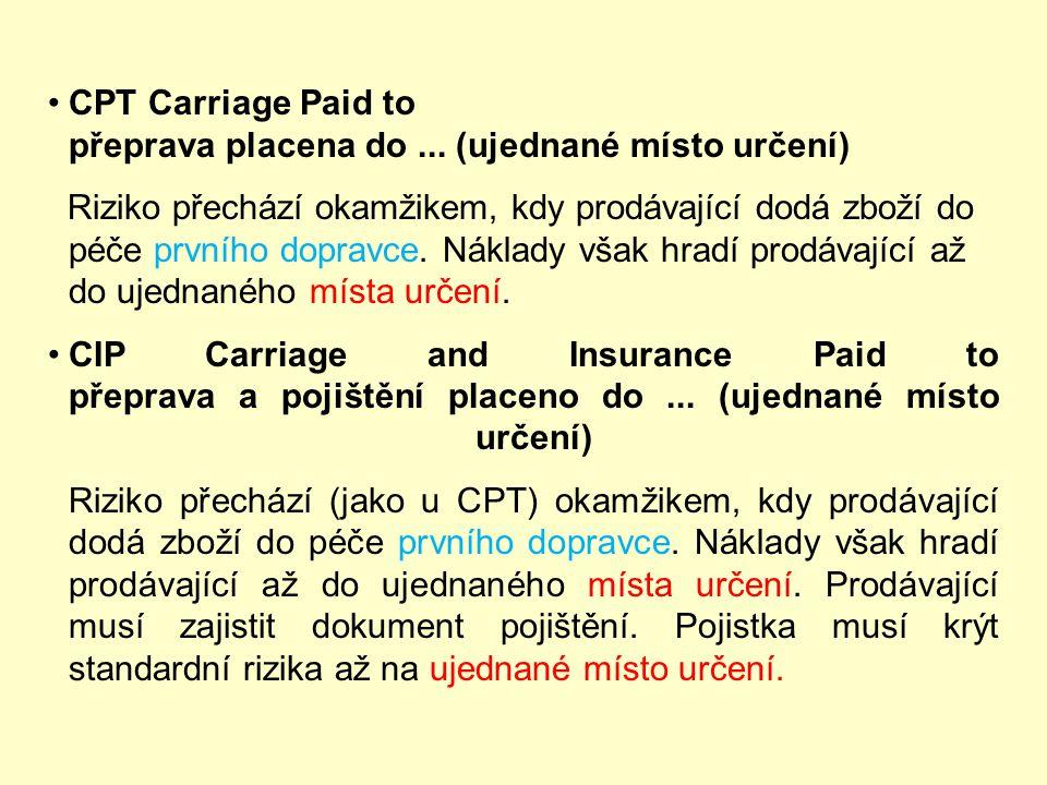 CPT Carriage Paid to přeprava placena do ... (ujednané místo určení)