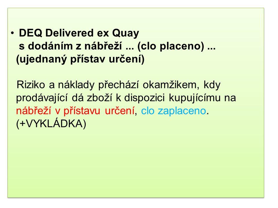 DEQ Delivered ex Quay s dodáním z nábřeží. (clo placeno)