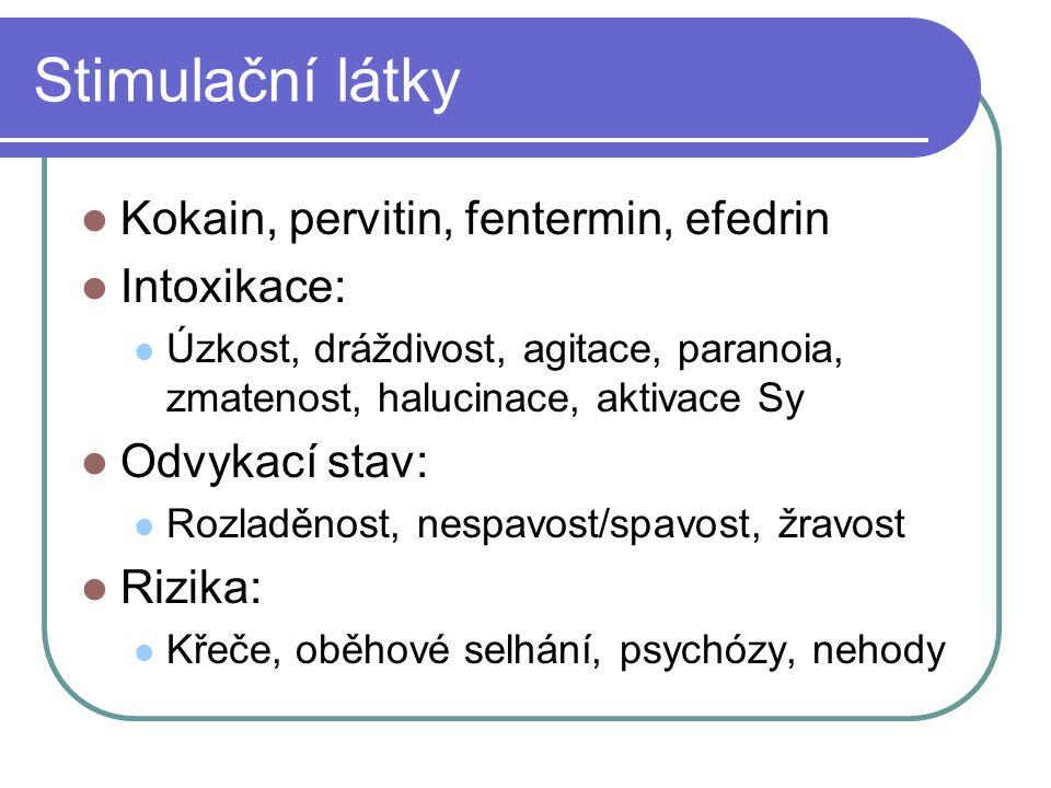 Stimulační látky Kokain, pervitin, fentermin, efedrin Intoxikace: