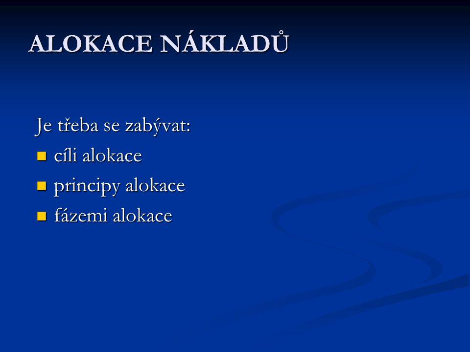 ALOKACE NÁKLADŮ Je třeba se zabývat: cíli alokace principy alokace