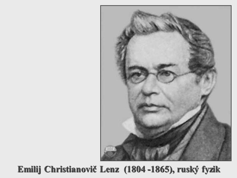 Emilij Christianovič Lenz (1804 -1865), ruský fyzik