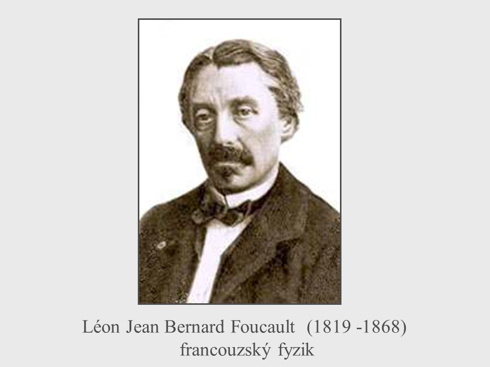 Léon Jean Bernard Foucault (1819 -1868)