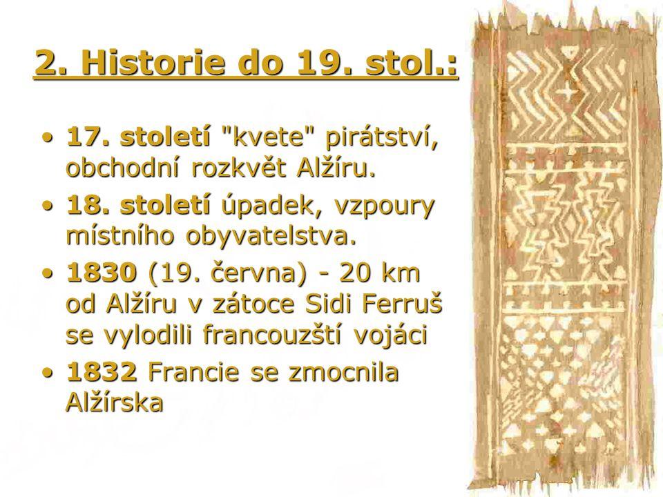 2. Historie do 19. stol.: 17. století kvete pirátství, obchodní rozkvět Alžíru. 18. století úpadek, vzpoury místního obyvatelstva.