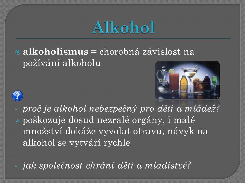 Alkohol alkoholismus = chorobná závislost na požívání alkoholu