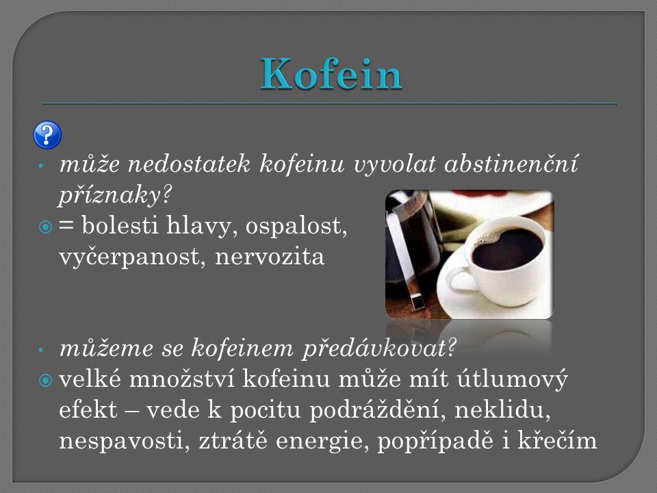 Kofein může nedostatek kofeinu vyvolat abstinenční příznaky
