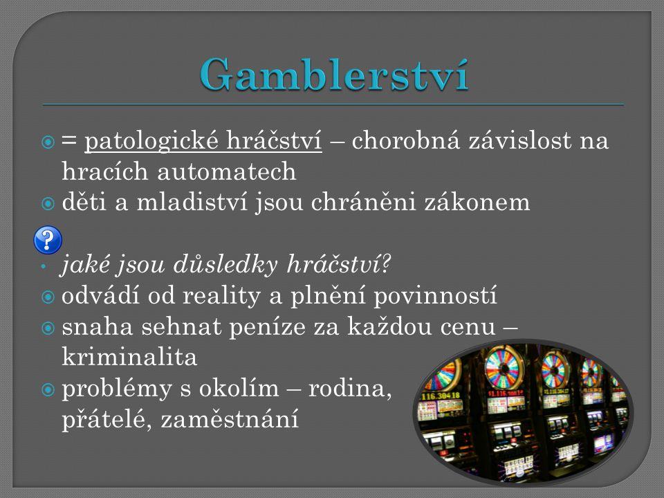 Gamblerství = patologické hráčství – chorobná závislost na hracích automatech. děti a mladiství jsou chráněni zákonem.