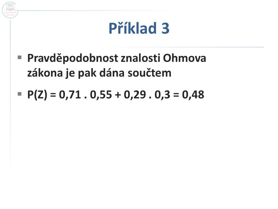 Příklad 3 Pravděpodobnost znalosti Ohmova zákona je pak dána součtem