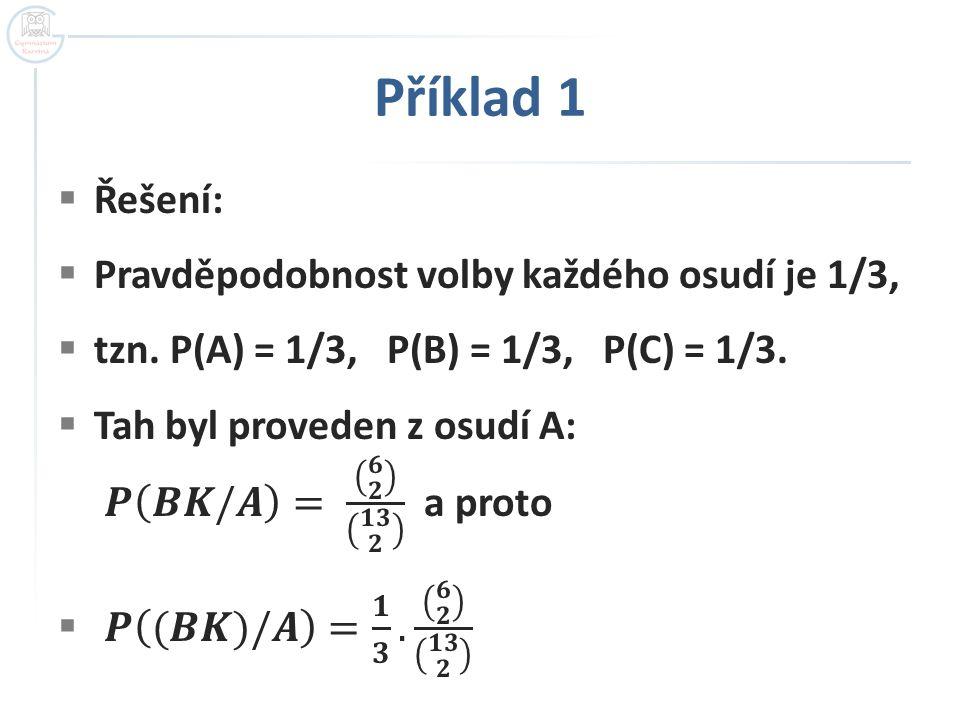 Příklad 1 Řešení: Pravděpodobnost volby každého osudí je 1/3,