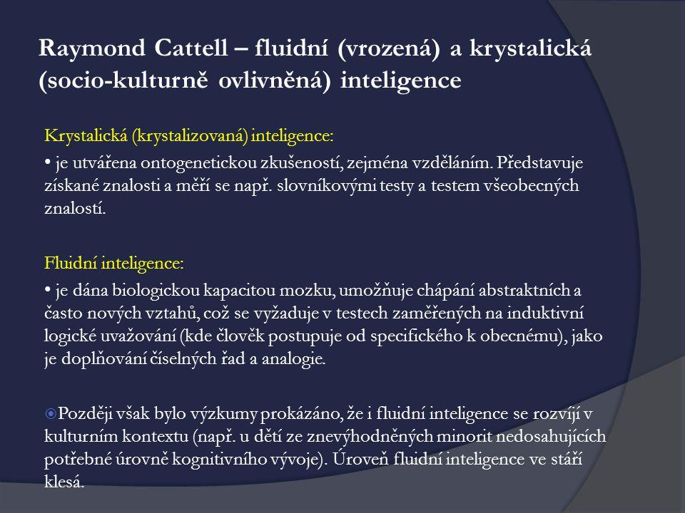 Raymond Cattell – fluidní (vrozená) a krystalická (socio-kulturně ovlivněná) inteligence