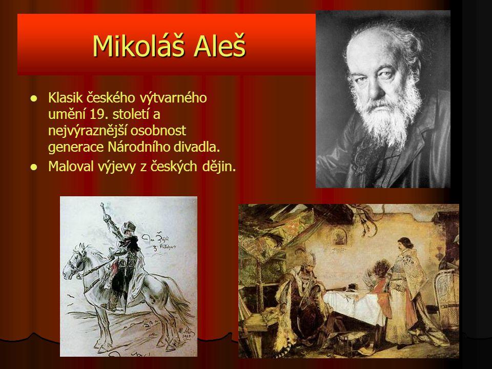Mikoláš Aleš Klasik českého výtvarného umění 19. století a nejvýraznější osobnost generace Národního divadla.