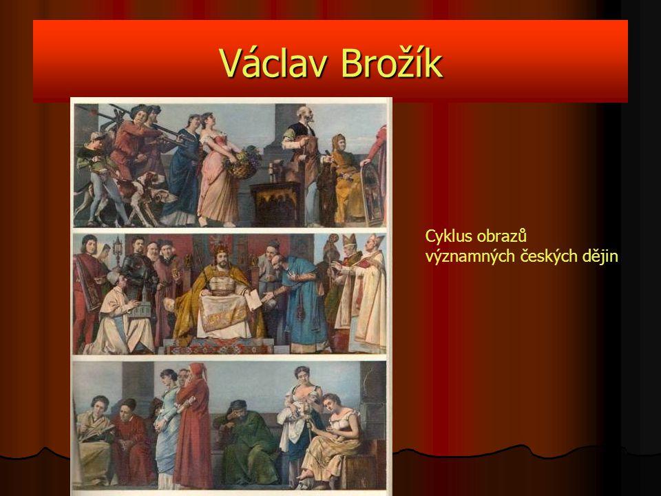 Václav Brožík Cyklus obrazů významných českých dějin