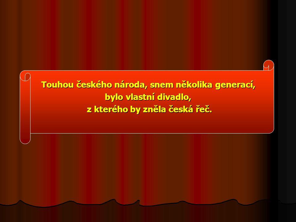 Touhou českého národa, snem několika generací, bylo vlastní divadlo,