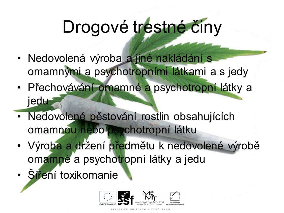 Drogové trestné činy Nedovolená výroba a jiné nakládání s omamnými a psychotropními látkami a s jedy.