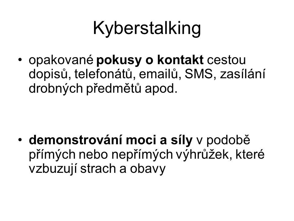 Kyberstalking opakované pokusy o kontakt cestou dopisů, telefonátů, emailů, SMS, zasílání drobných předmětů apod.