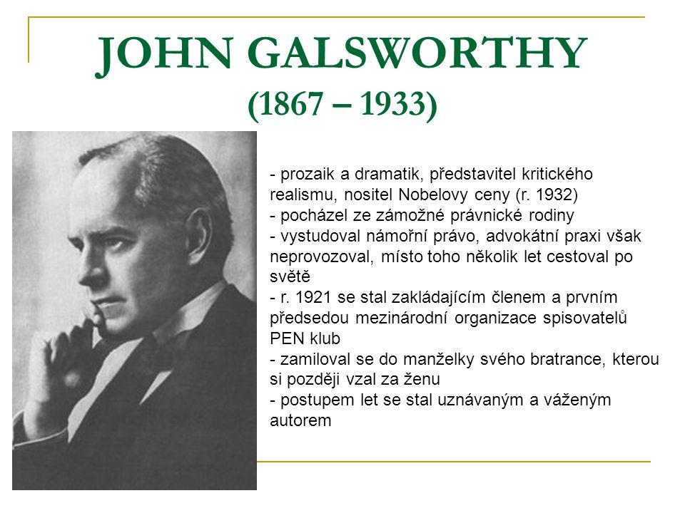JOHN GALSWORTHY (1867 – 1933) prozaik a dramatik, představitel kritického realismu, nositel Nobelovy ceny (r. 1932)